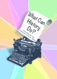 Typewriter, multicolored background, 'What Can History Do?' collected by Feminist Archive South